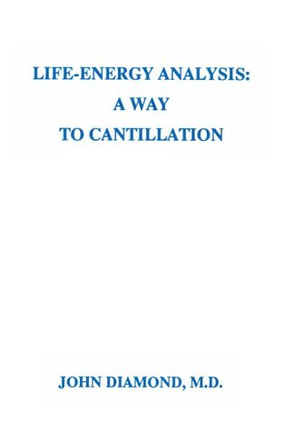 Life-Energy Analysis: A Way To Cantillation John Diamond