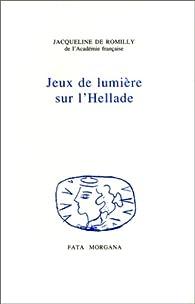 Jeux de lumière sur l'Hellade par Jacqueline de Romilly