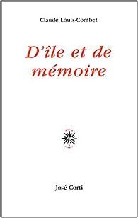 D'île et de mémoire par Claude Louis-Combet