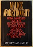img - for Malice Aforethought: How Lawyers Use Our Secret Rules to Get Rich, Get Sex, Get Even...and Get Awaywith It book / textbook / text book