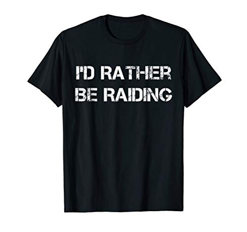 I'd Rather Be Raiding Wow Gaming T-Shirt