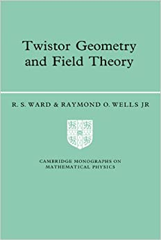 Twistor Geometry and Field Theory (Cambridge Monographs on Mathematical Physics)