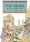 The Arabs In The Golden Age (Peoples of the Past)