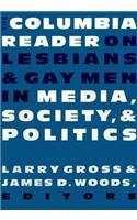 The Columbia Reader on Lesbians & Gay Men in Media, Society, and Politics by Columbia University Press