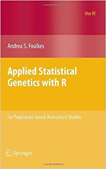 Book Applied Statistical Genetics with R: For Population-based Association Studies (Use R!) 2009 edition by Foulkes, Andrea S. (2009)