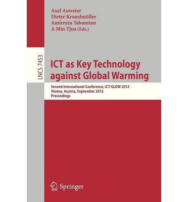 Download ICT as Key Technology Against Global Warming: Second International Conference, ICT-GLOW 2012, Vienna, Austria, September 6 2012 : Proceedings (Lecture Notes in Computer Science / Theoretical Computer Sci) (Paperback) - Common PDF