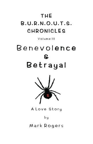 Benevolence & Betrayal: A Love Story (The B.U.R.N.O.U.T.S. Chronicles) (Volume 3)