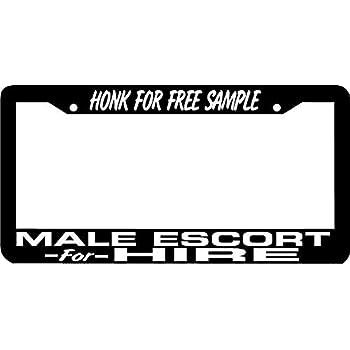 MALE ESCORT FOR HIRE HONK FOR FREE SAMPLE funny rude joke License Plate Frame