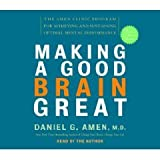Making a Good Brain Great (An Abridged Production)[4-CD Set]; The Amen Clinic Program for Achieving and Sustaining Optimal Mental Performance