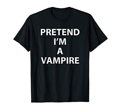 Pretend Im A Vampire Costume Shirt Halloween Idea Lazy ()