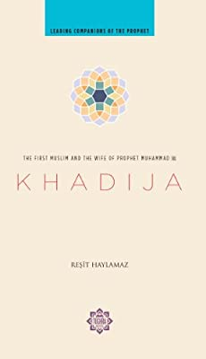 Khadija  The First Muslim and the Wife of the Prophet Muhammad   Amazon.co.uk  Resit Haylamaz  9781597841214  Books fe7a233cc1