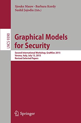 Graphical Models for Security: Second International Workshop, GraMSec 2015, Verona, Italy, July 13, 2015, Revised Selected Papers (Lecture Notes in Computer - Collection Verona 44
