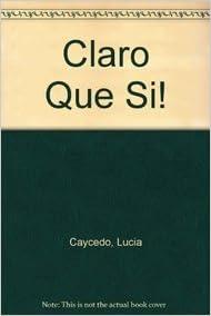 Amazon.com: Claro Que Si! (9780618556526): Lucia Caycedo ...