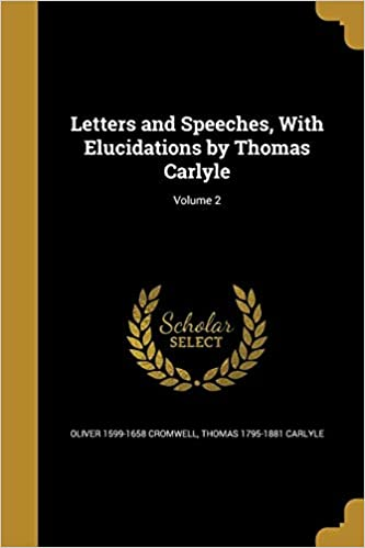 The Works of Thomas Carlyle Oliver Cromwells Letters and Speeches with Elucidations Volume IV