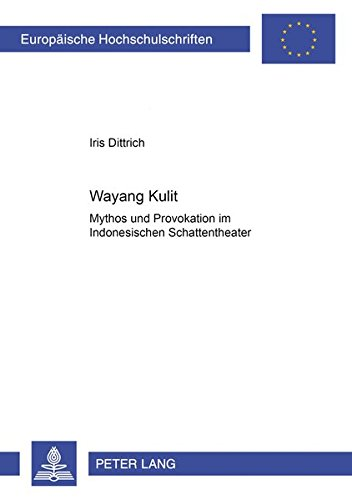 Wayang Kulit: Mythos und Provokation im indonesischen Schattentheater (Europäische Hochschulschriften / European University Studies / Publications Universitaires Européennes) (German Edition)