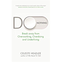 Do Nothing: Break Away from Overworking, Overdoing and Underliving