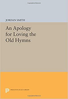 An Apology for Loving the Old Hymns (Princeton Legacy Library)