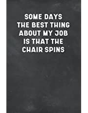 Some Days The Best Thing About My Job Is That The Chair Spins: Gift Notebook Journal for Family, Friends, 6x9 Lined Notebook, 120 Pages