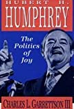 Hubert H. Humphrey : The Politics of Joy, Garrettson, Charles L., III, 1560000295