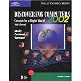 Discovering Computers 2002 : Concepts for a Digital World, Web Enhanced, Shelly, Gary B. and Cashman, Thomas J., 0789561174