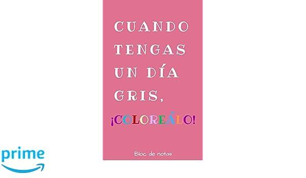 Amazon.com: Cuando Tengas un Día Gris, ¡Coloreálo¡ Bloc de ...