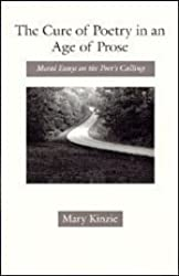The Cure of Poetry in an Age of Prose: Moral Essays on the Poet's Calling (Science and Its Conceptual Foundations) by Kinzie Mary (1993-07-15) Hardcover