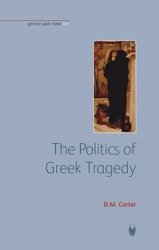 The Politics of Greek Tragedy (Bristol Phoenix Press - Greece and Rome Live)
