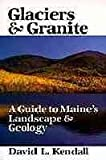Front cover for the book Glaciers and Granite: A Guide to Maines Landscape Geology by David L. Kendall