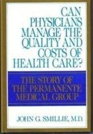 Can Physicians Manage The Quality And Costs Of Health Care   The Story Of The Permanente Medical Group