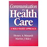 Communication in Health Care, Minardi, Henry and Riley, Martin, 0750615796