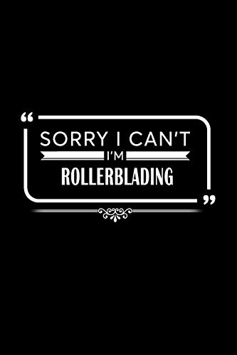 Sorry I Can't I'm Rollerblading: A 6 x 9 Inch Matte Softcover Paperback Notebook Journal With 120 Blank Lined Pages [Idioma Inglés] por MonJas Notebooks