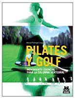 Pilates Y Golf. Movimiento Esencial Para La
