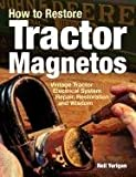 How to Restore Tractor Magnetos, Neil Yerigan, 0982173369