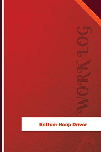 Bottom Hoop Driver Work Log: Work Journal, Work Diary, Log - 126 pages, 6 x 9 inches (Orange Logs/Work (Bottom Hoop)