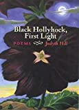 Black Hollyhock, First Light, Judyth Hill, 188880923X