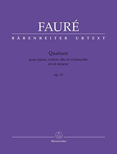 Quatuor pour piano, violon, alto et violoncelle op. 15: Partitur mit Stimmen. Bärenreiter-Urtext; erste wissenschaftlich-kritische Ausgabe zentraler ... auf der Basis der Fauré-Gesamtausgabe