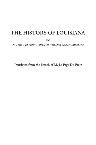 The History of Louisiana Or Of the Western Parts of Virginia and Carolina