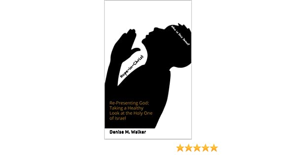 Re Presenting Re Presenting Taking A Healthy Look At The Holy One Of Israel Kindle Edition By M Walker Religion Spirituality Kindle