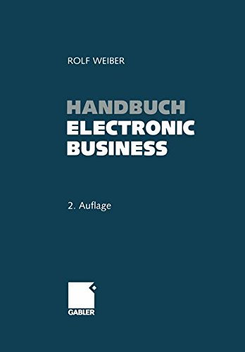 Handbuch Electronic Business: Informationstechnologien - Electronic Commerce - Geschäftsprozesse Taschenbuch – 4. Dezember 2014 Rolf Weiber Gabler Verlag 3322963500 B2B