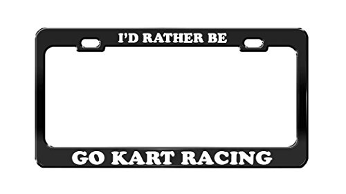- I'D RATHER BE GO KART RACING Black Metal License Plate Frame Tag Holder