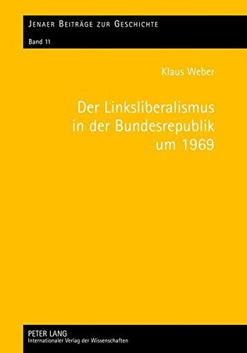 Der Linksliberalismus in der Bundesrepublik um 1969: Konjunktur und Profile (Jenaer Beiträge zur Geschichte)