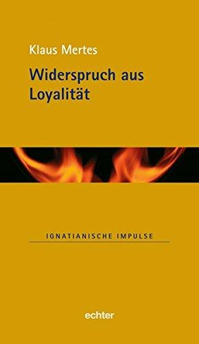 Widerspruch aus Loyalität (Ignatianische Impulse)