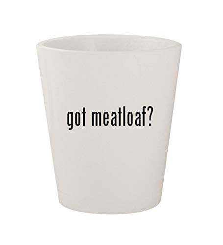 got meatloaf? - Ceramic White 1.5oz Shot Glass