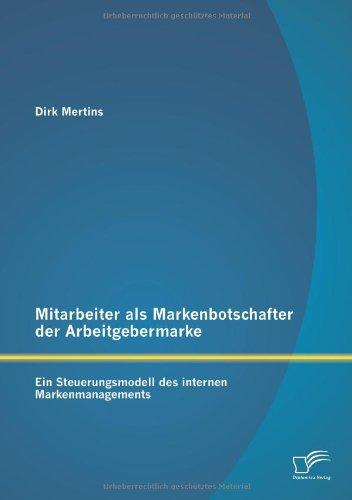 Read Online Mitarbeiter ALS Markenbotschafter Der Arbeitgebermarke: Ein Steuerungsmodell Des Internen Markenmanagements (German Edition) pdf