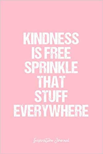 Inspiration Journal Dot Grid Journal Kindness Is Free Sprinkle That Stuff Everywhere Inspiration Quote Sprinkle Pink Dotted Diary Planner Travel Goal Bullet Notebook 6x9 120 Pages Inspiration Journal