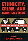 Crime and Justice, Volume 21: Ethnicity, Crime, and Immigration. Comparative and Cross-National Perspectives (Crime and Justice: A Review of Research) (v. 21)