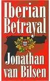 Iberian Betrayal, Jonathan Van Bilsen, 0968043224