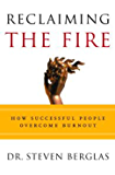 Reclaiming the Fire: How Successful People Overcome Burnout