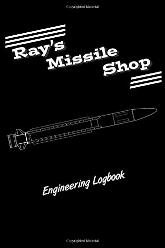 Ray S Missile Shop Engineering Logbook Shop Ray S Missile 9781087282176 Amazon Com Books