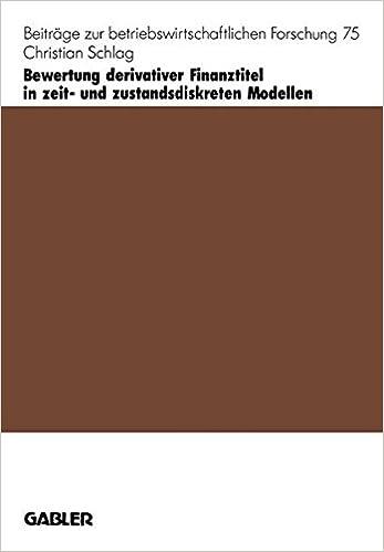 Book Bewertung derivativer Finanztitel in zeit- und zustands-diskreten Modellen (Beiträge zur betriebswirtschaftlichen Forschung) (German Edition)